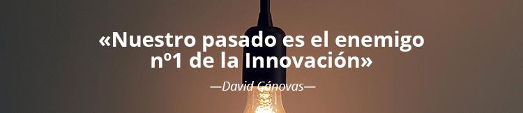 Nuestro pasado es el enemigo número 1 de la Innovación - David Cánovas