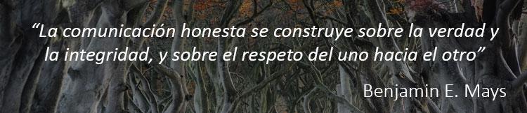 La comunicación honesta se construye sobre la verdad y la integridad, y sobre el respeto del uno hacia el otro